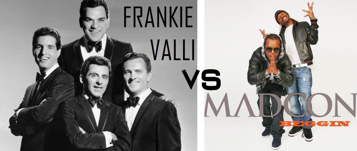 Beggin de Madcon – Frankie Valli VS